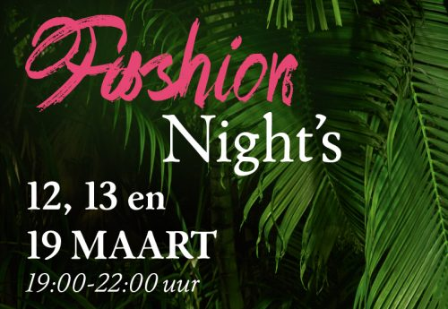 12, 13 en 19 maart: Fashion Nights!